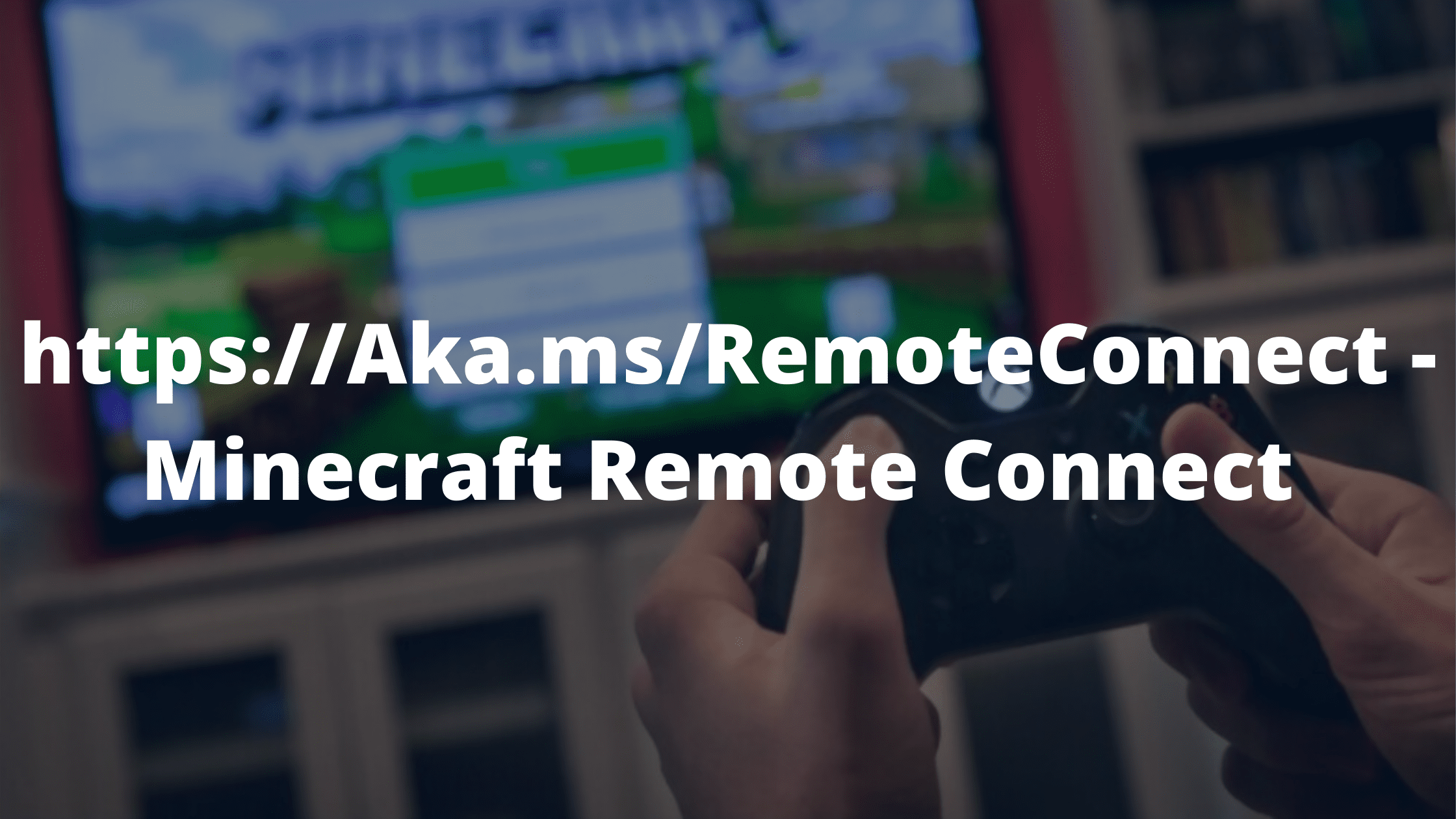Aka.ms RemoteConnect Minecraft Remote Connect
