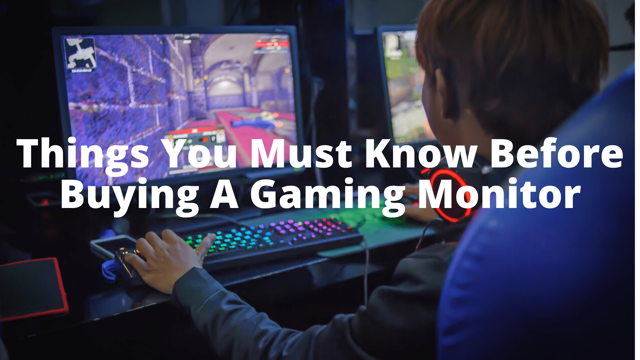 Things You Must Know Before Buying A Gaming Monitor
